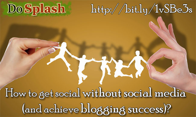 How to get social without social media (and achieve blogging success)?