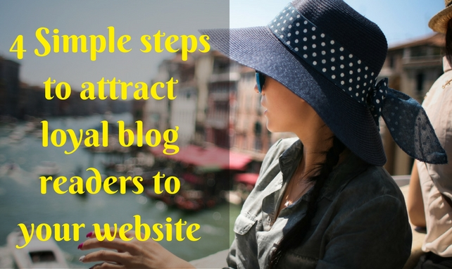 What should you do to attract loyal blog readers to your blog