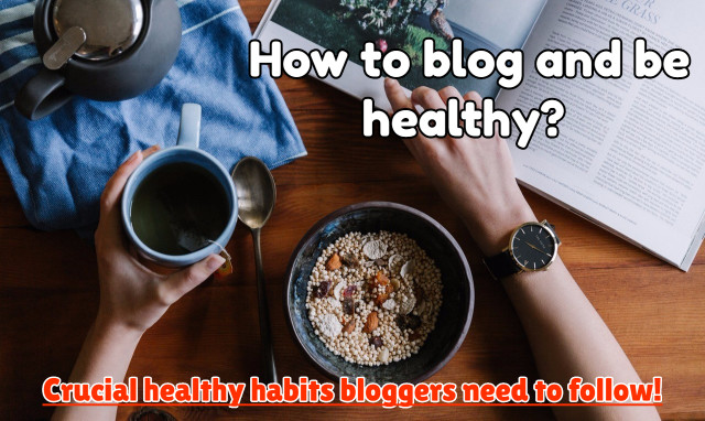 5 Most important healthy habits bloggers need to follow