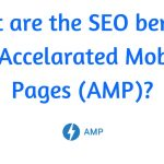 The SEO benefits of enabling AMP on your website!