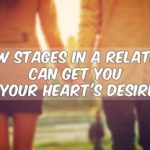 How Stages In A Relation Can Get You Your Heart's Desire