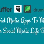 4 Social Media Apps To Manage Your Social Media Life Better