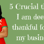 5 Crucial things I am deeply thankful for in my business