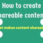 How to create shareable content (what makes content shareable)?