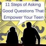 11 Steps of Asking Good Questions That Empower Your Teen | Aha!NOW
