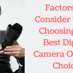 Factors To Consider When Choosing The Best Digital Camera Of Your Choice