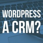 Top WordPress CRM Plugins (+ How to Turn WordPress Into a CRM)