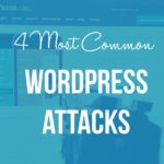 4 Most Common WordPress Attacks, and How to Defend