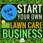 A step-by-step guide on starting your own lawn care business