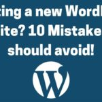 Creating a new WordPress website? 10 Mistakes you should avoid!