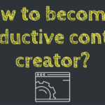 Content marketing success: How to become a productive content creator?