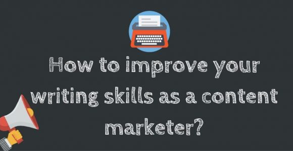 How to improve your writing skills as a content marketer?