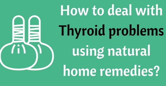 How to deal with Thyroid problems using natural home remedies?
