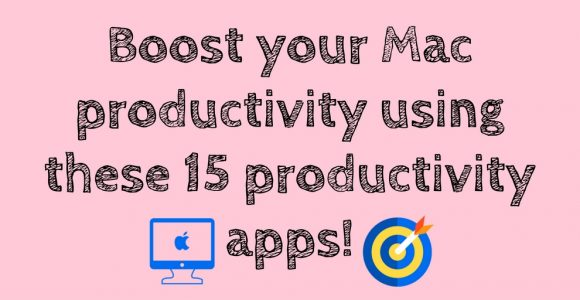 Boost your Mac productivity using these 15 productivity apps!