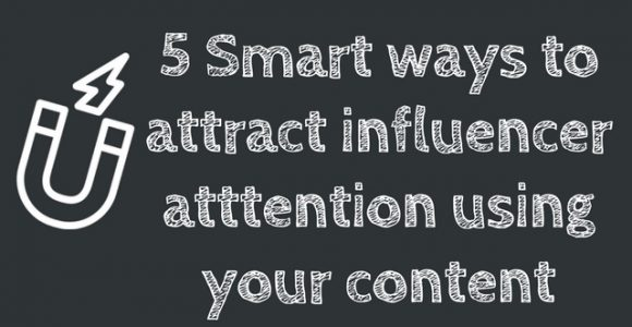 5 Smart Ways to Hijack Influencer's Attention Using Content