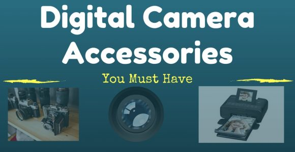 Digital Camera Accessories You Must Have