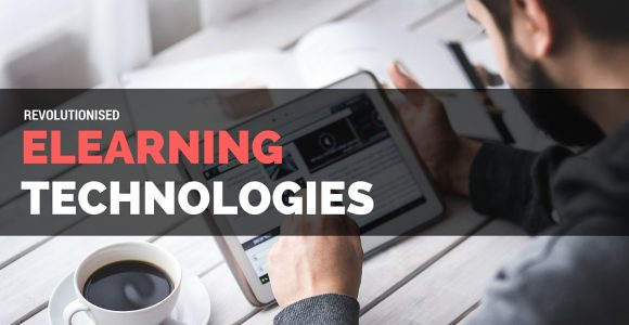 Transform your Learning Procedures with Revolutionised eLearning Technologies