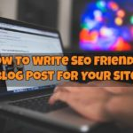 How To Write SEO Friendly Blog Post For Your Site