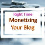 When Should You Start Monetizing Your Blog?