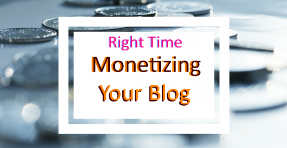 When Should You Start Monetizing Your Blog?