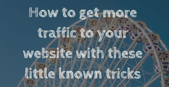 How to get more traffic to your website with these little known tricks