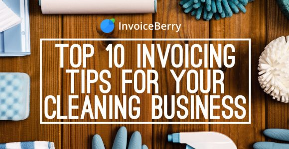 10 invoicing tips for your small cleaning business