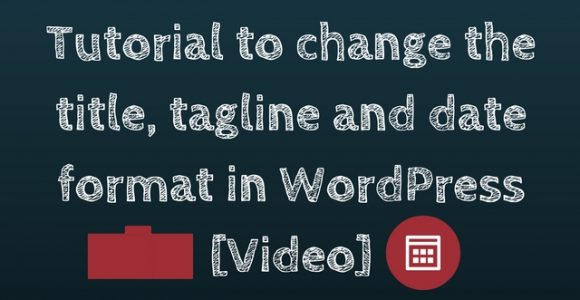 Tutorial to change the title, tagline and date format in WordPress [Video]