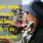 4 Simple steps to attract loyal blog readers to your website