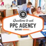 10 Questions to Ask When Choosing a PPC Agency