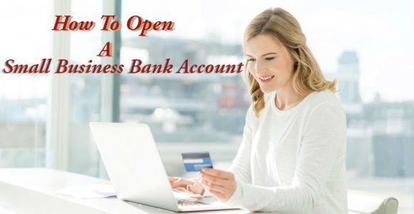 How to Open a Small Business Bank Account – 4 Steps