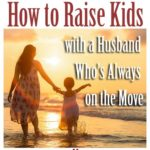 How to Raise Kids with a Husband Who's Always on the Move | Aha!NOW