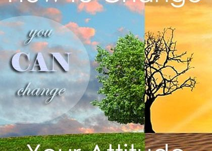 You CAN Change: How to Change Your Attitude | Aha!NOW
