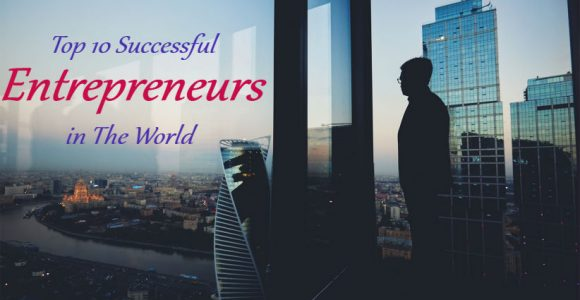 Top 10 Successful Entrepreneurs in The World