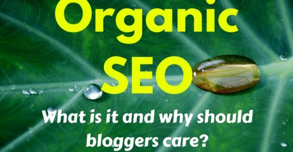Organic SEO: What is it and why should bloggers care?