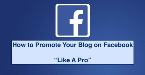 How to Promote your Blog on Facebook Like a Pro – The Step By Step Guide