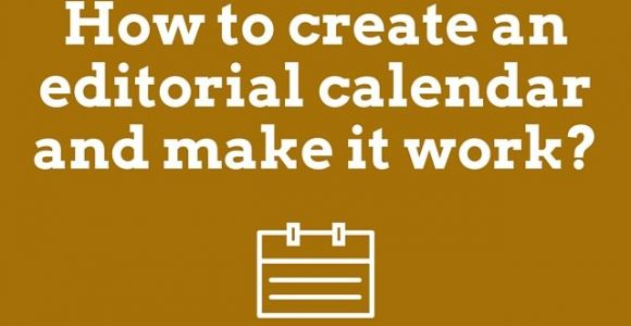 How to create an editorial calendar and make it work?
