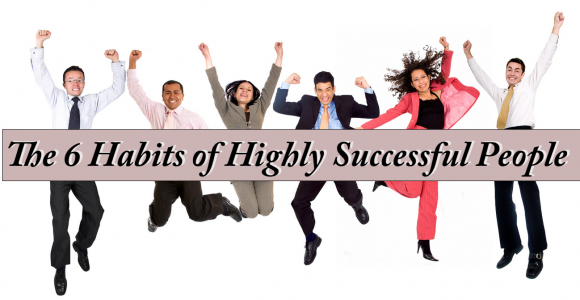 The 6 Habits of Highly Successful People
