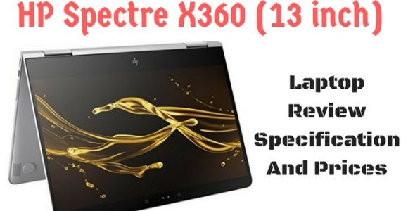 HP Spectre X360 (13 inch) Laptop Review Specification And Prices