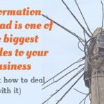 Information overload is one of the biggest hurdles to your business (find out how to deal with it)
