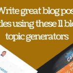 Write great blog post titles using these 11 blog topic generators