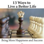 13 Ways to Live a Better Life: Bring More Happiness and Success | Aha!NOW