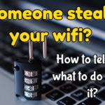 Is someone stealing your wifi? How to tell and what to do about it?