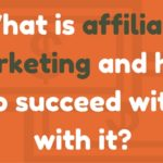 What is affiliate marketing and how to succeed with affiliate marketing?
