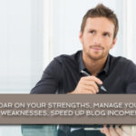 Soar on your strengths, manage your weaknesses, speed up blog income!