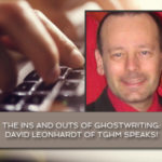 The Ins and Outs of Ghostwriting: David Leonhardt of TGHM speaks!