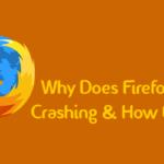 Why Does Firefox Keep Crashing & How to Fix Firefox Keeps Crashing ?