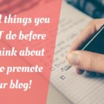 Crucial things you MUST do before you think about how to promote your blog!