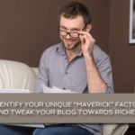 "Identify your unique ""maverick"" factor and tweak your blog towards riches!"
