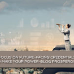 Focus on future-facing credentials to make your power-blog prosperous!