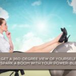 Get a 360-degree view of yourself to spark a boom with your power-blog!